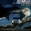 2Complex feat. Paige Stroobach - Far Away (OUT NOW)[Ensis Records]