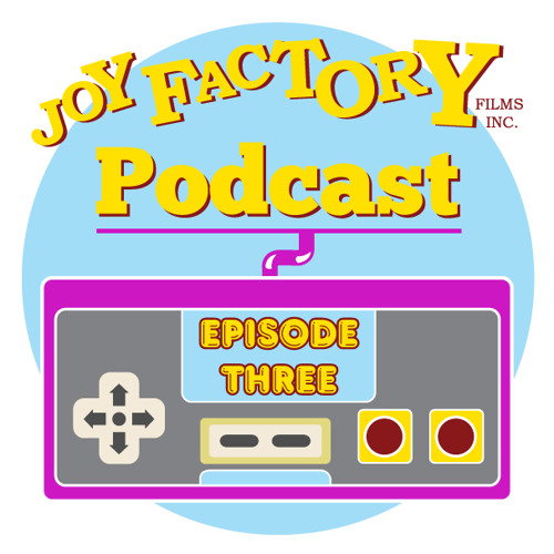 Joy Factory Films Podcast #3 - Video Games