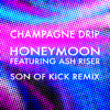Champagne Drip - Honeymoon Feat. Ash Riser (Son Of Kick Official Remix) - Free DL
