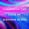 Champagne Drip - Love In (Mayhem Remix) [FREE DOWNLOAD!]