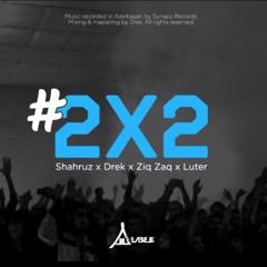 Shahruz X Drek X Ziq Zaq X Luter -  2x2