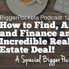 BP Podcast 120: How To Find, Analyze, And Finance An Incredible Real Estate Deal!