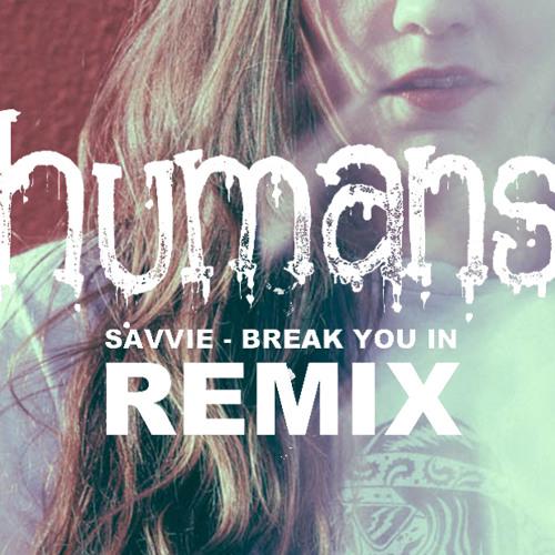 Break You In (Humans Remix)