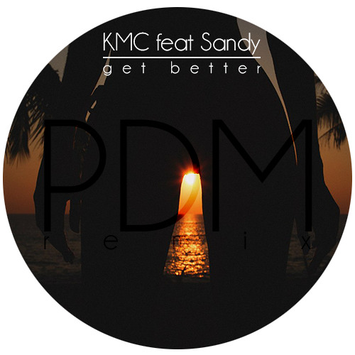 KMC feat. Sandy - Get Better (Paul Damixie Remix)- Free Download
