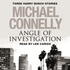 ANGLE OF INVESTIGATION by Michael Connelly, read by Len Cariou