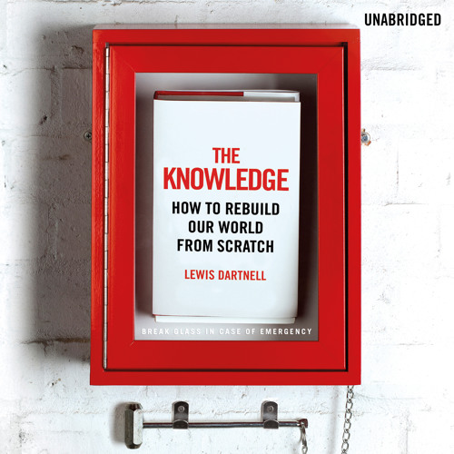 The Knowledge by Lewis Dartnell (Audiobook Extract) read by John Lee