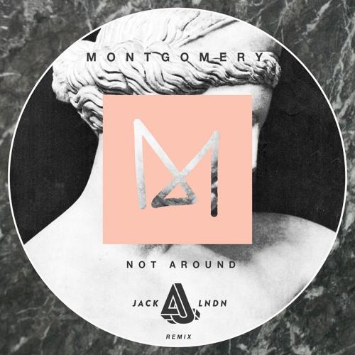 Montgomery - Not Around (JackLNDN Remix)