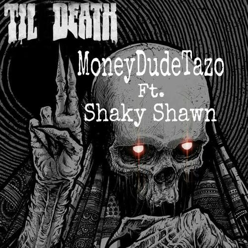 MoneyDudeTazo Ft. Shaky Shawn - Til Death