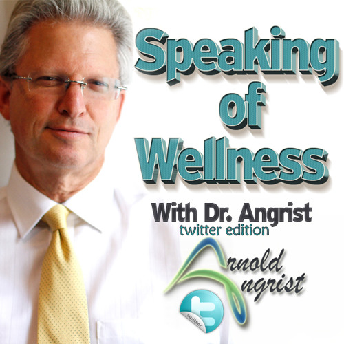 Dr. Angrist - Speaking of Wellness - Twitter Edition