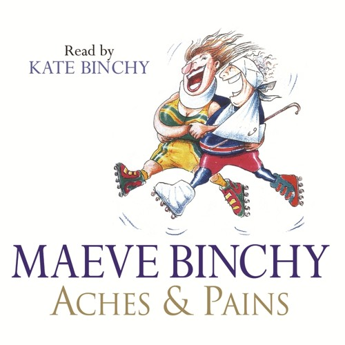 ACHES AND PAINS by Maeve Binchy, read by Kate Binchy