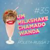 Um Milkshake Chamado Wanda #35 - Roleta-Russa Wanda 2 (O Retorno)