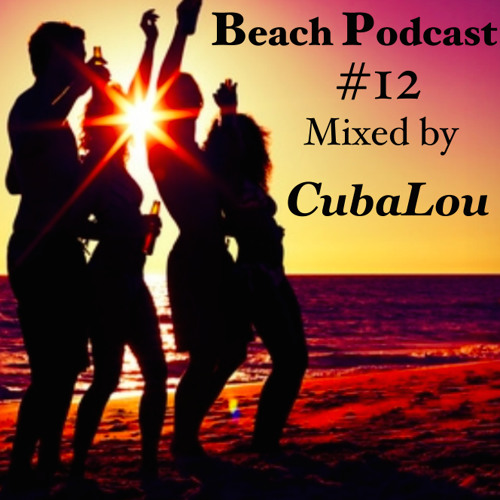 SPECIAL   Beach Podcast 12 Mixed By CubaLou   SPECIAL