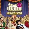 LEAKED SONG - Tanu Weds Manu Returns
