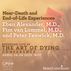 Near Death And End Of Life Experiences- Eben Alexander, Pim Van Lommel, And Peter Fenwick- Pre1