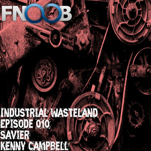 Kenny Campbell - Industrial Wasteland Episode 010