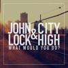 City High - What Would You Do?  - John Lock Remix