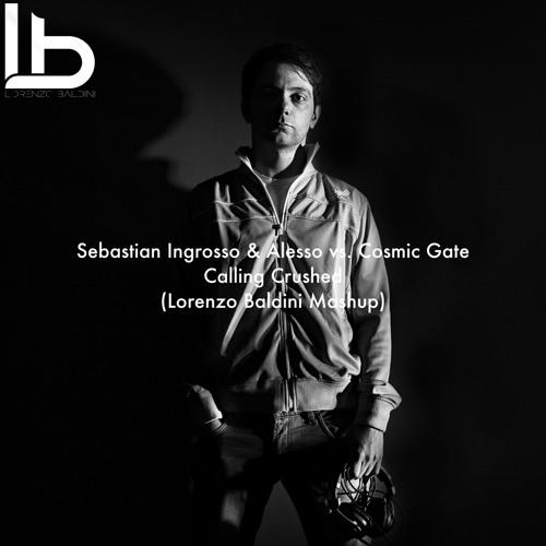 Sebastian Ingrosso & Alesso vs. Cosmic Gate - Calling Crushed (Lorenzo Baldini Mashup)