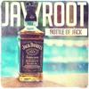Jayyroot- Bottle of Jack