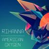 American Oxygen - RIHANNA   |  Twitter : @Nicolas_GLR