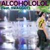 ALCOHOLOLOL (feat. $WAGGOT)