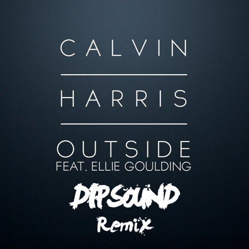 Calvin Harris Feat. Ellie Goulding - Outside (DIPSOUND Remix)