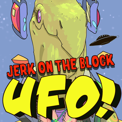 UFO! - JERK ON THE BLOCK