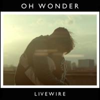 Oh Wonder - Livewire