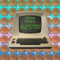 Chatterbox - Tryna Smoke (Dev-Av Remix)