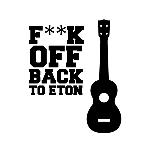 F**k Off Back To Eton