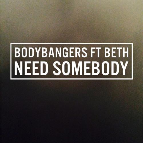 Bodybangers Ft. Beth - Need Somebody (Original Mix)