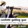 Download Confetti Gatling Gun ( Hyped Up Confetti Cannon ) 140 Bpm + Some Added Bonus Beats He' He' He'.WAV Mp3