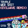 Tryple - Web Shit (Evilwave Remix) [DTB & DubstepGutter Release]