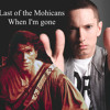 When im Gone(Last of the Mohicans)