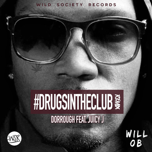 Drugs In The Club (Will OB Trap Remix) - Dorrough Feat Juicy J