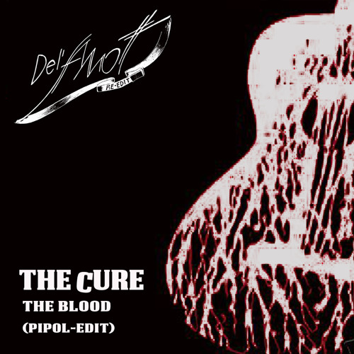The Cure : The Blood (Del'Amott Pipol-Edit)