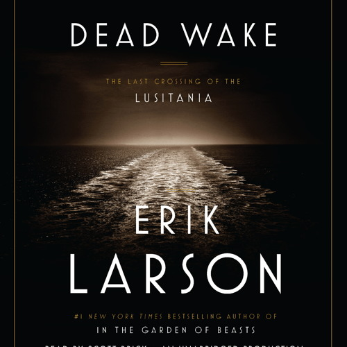 DEAD WAKE By Erik Larson, Read By Scott Brick
