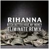 Rihanna - Bitch Better Have My Money (Eliminate's 'Bitch Better Have My Honey' Remix)