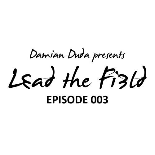 Damian Duda pres. Lead The Field - Episode 003