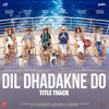Dil Dhadakne Do Title Track Mp3 Song
