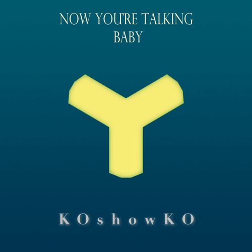 KOshowKO - Now You're Talking Baby