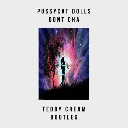 Pussycat Dolls - Don't Cha (Teddy Cream Bootleg)