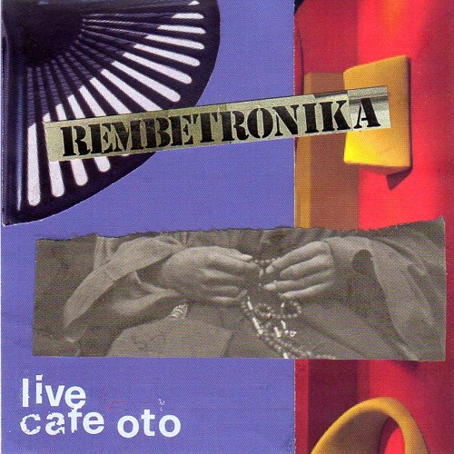 REMBETRONIKA - LIVE AT CAFE OTO