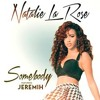 Natalie la Rose - Somebody Remix (feat. Jeremih,)