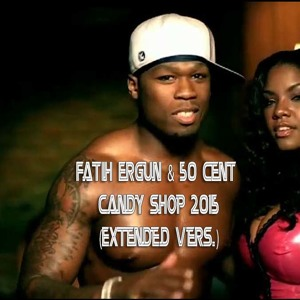Fatih Ergun & 50 Cent - Candy Shop 2015 (Extended Vers.) Jingle להורדה