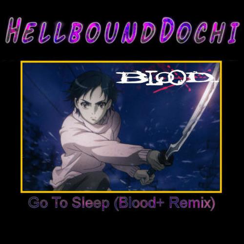 Go To Sleep (Blood+ Remix)