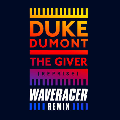 Duke Dumont - The Giver (Reprise) (Wave Racer Remix)