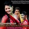Download Madam Nache Nache Re Tu To - Haryanvi Party Remix DjRahulGautam Mp3