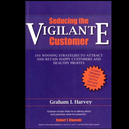 Graham Harvey Seducing The Vigilante Customer