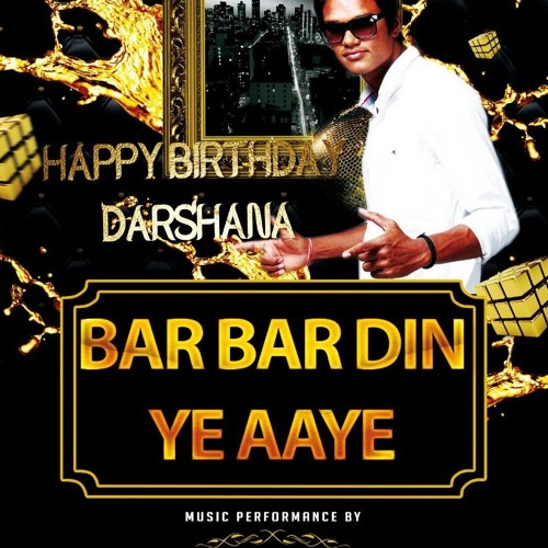 BAR BAR DIN YE AAYE (HAPPY BIRTHDAY MIX)-DJ HARI SURAT-FT DARSHANA