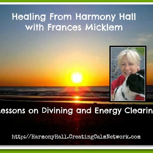 Healing from Harmony Hall with Frances Micklem - Principles in Raising Consciousness